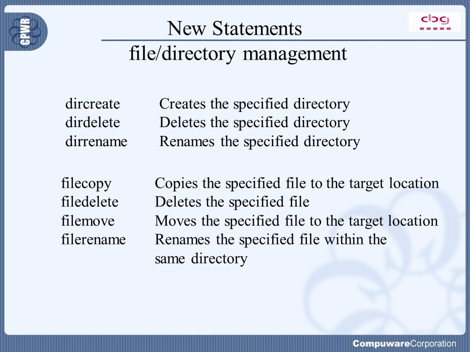 New Statements file/directory management dircreate Creates the specified directory dirdelete Deletes the specified directory dirrename Renames the spe