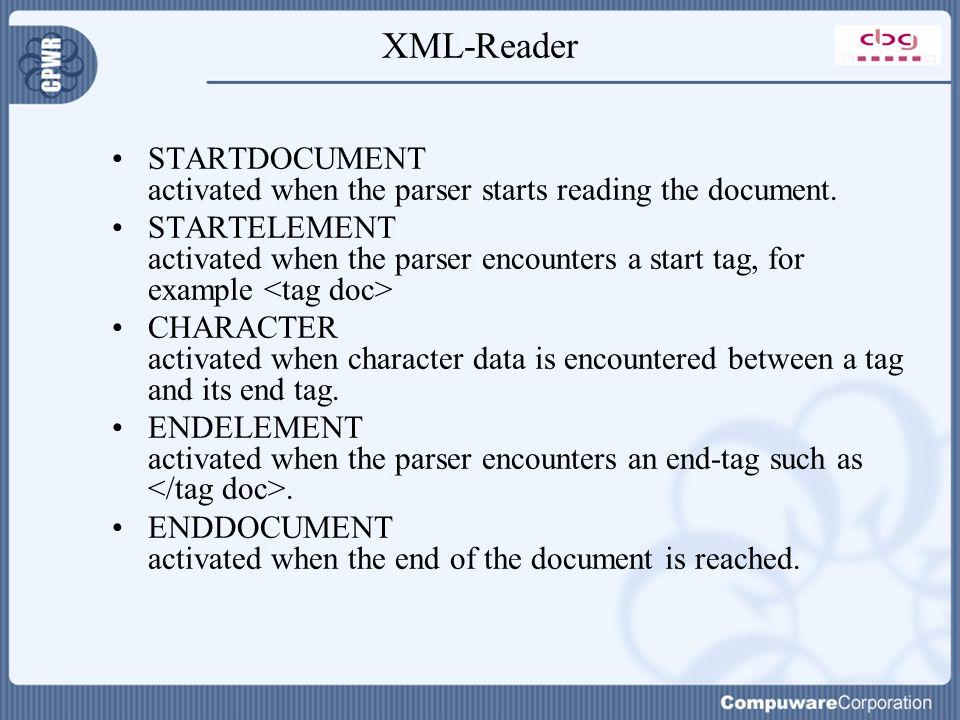XML-Reader STARTDOCUMENT activated when the parser starts reading the document. STARTELEMENT activated when the parser encounters a start tag, for exa