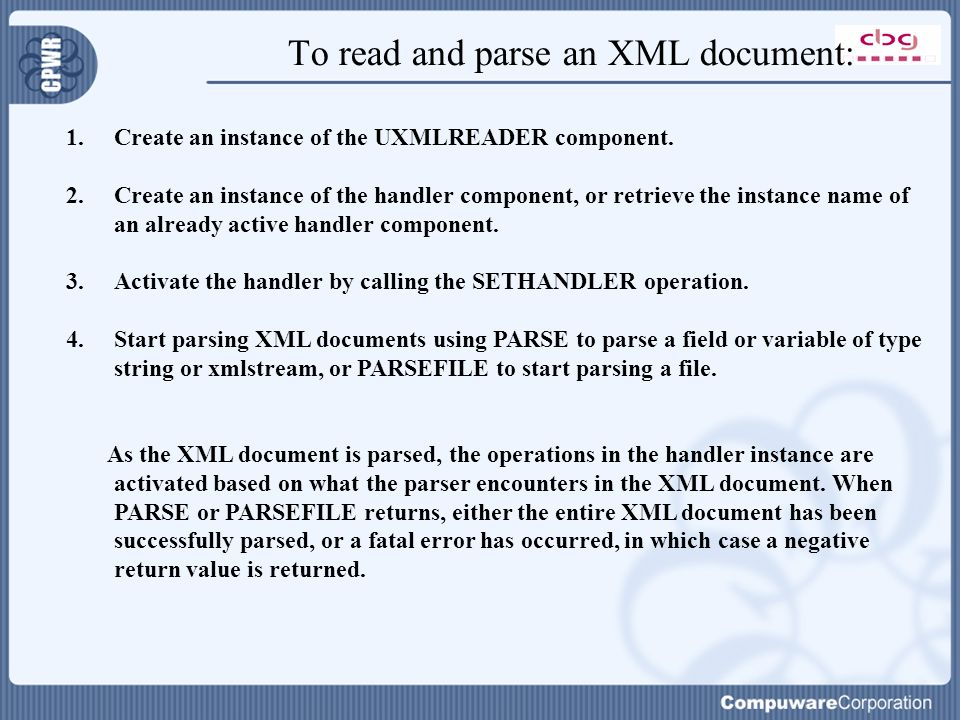 To read and parse an XML document: 1.Create an instance of the UXMLREADER component.