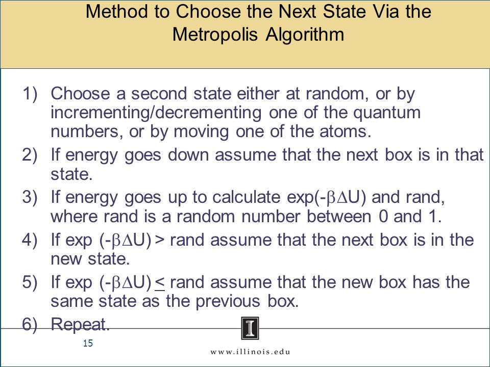 Method to Choose the Next State Via the Metropolis Algorithm 1)Choose a second state either at random, or by incrementing/decrementing one of the quan