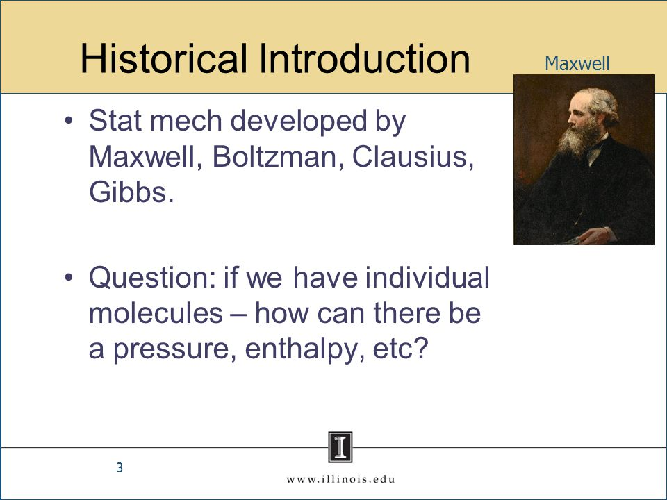 Historical Introduction Stat mech developed by Maxwell, Boltzman, Clausius, Gibbs. Question: if we have individual molecules – how can there be a pres