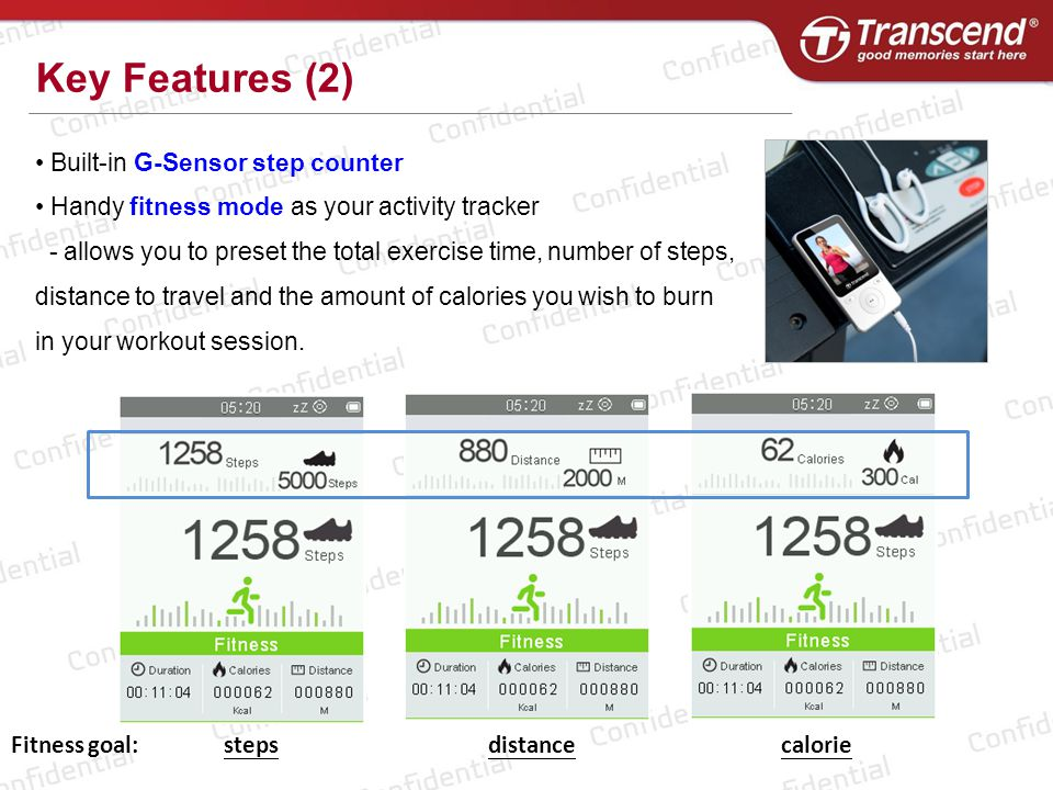 Key Features (2) Built-in G-Sensor step counter Handy fitness mode as your activity tracker - allows you to preset the total exercise time, number of steps, distance to travel and the amount of calories you wish to burn in your workout session.