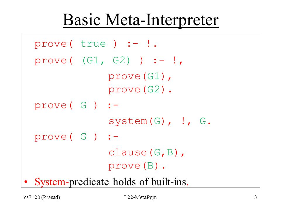 Upgrading the Meta-Interpreter Adding an or-operator prove( (G1 ; G2) ) :- prove(G1).