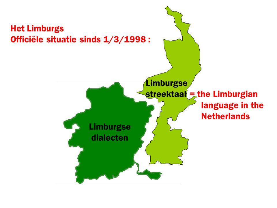 Het Limburgs Officiële situatie sinds 1/3/1998 : Limburgse streektaal = the Limburgian language in the Netherlands Limburgse dialecten