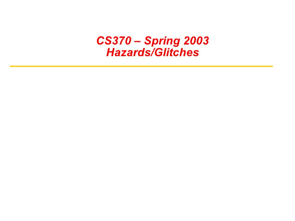 CS370 – Spring 2003 Hazards/Glitches