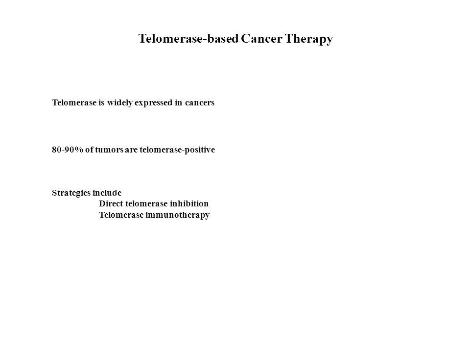 Telomerase is widely expressed in cancers 80-90% of tumors are telomerase-positive Telomerase-based Cancer Therapy Strategies include Direct telomeras