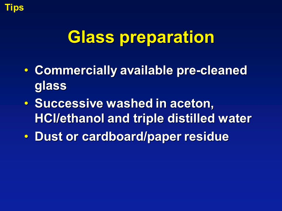 Glass preparation Commercially available pre-cleaned glassCommercially available pre-cleaned glass Successive washed in aceton, HCl/ethanol and triple distilled waterSuccessive washed in aceton, HCl/ethanol and triple distilled water Dust or cardboard/paper residueDust or cardboard/paper residue Tips