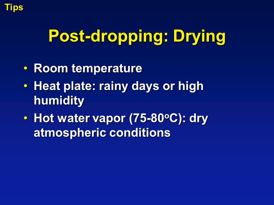 Post-dropping: Drying Room temperatureRoom temperature Heat plate: rainy days or high humidityHeat plate: rainy days or high humidity Hot water vapor