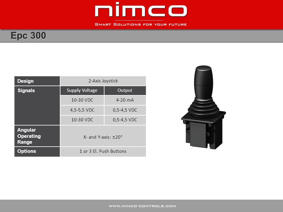 Epc 300 Design 2-Axis Joystick Signals Supply VoltageOutput 10-30 VDC4-20 mA 4,5-5,5 VDC0,5-4,5 VDC 10-30 VDC0,5-4,5 VDC Angular Operating Range X- an