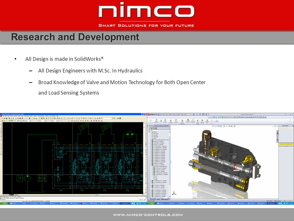 Research and Development All Design is made in SolidWorks® – All Design Engineers with M.Sc. In Hydraulics – Broad Knowledge of Valve and Motion Techn