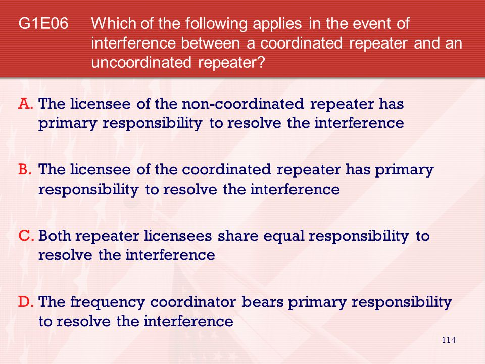 114 G1E06Which of the following applies in the event of interference between a coordinated repeater and an uncoordinated repeater.