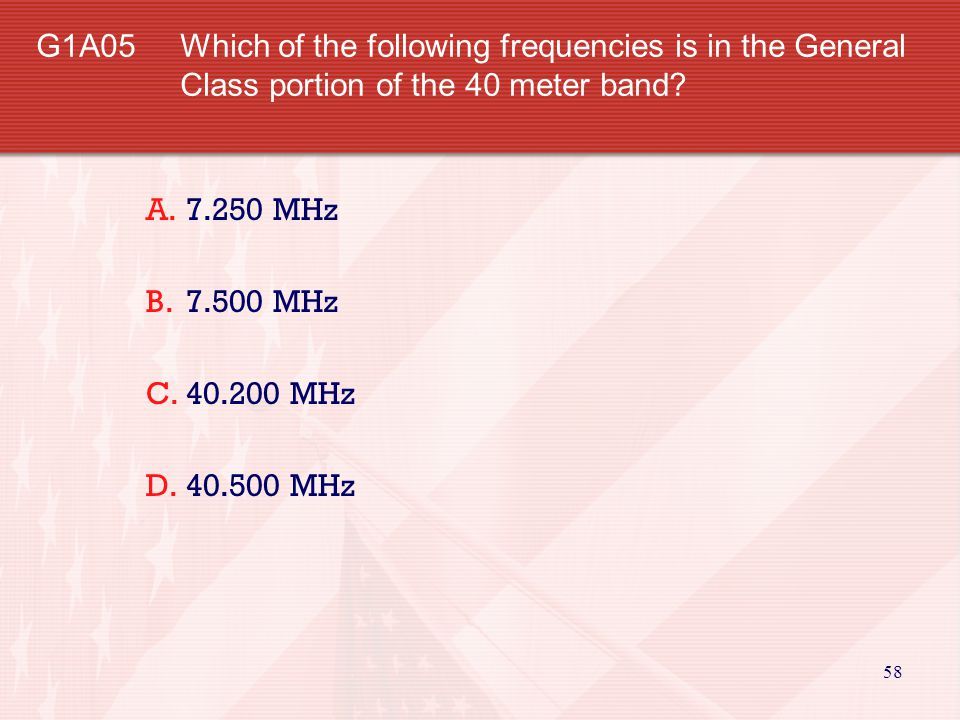 58 G1A05 Which of the following frequencies is in the General Class portion of the 40 meter band.