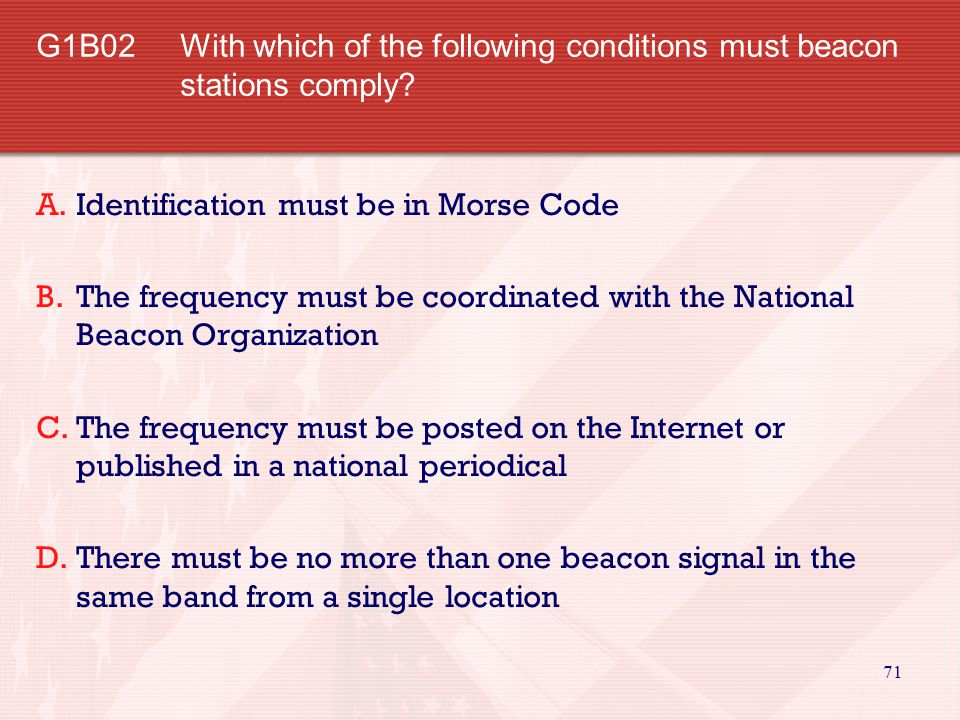 71 G1B02 With which of the following conditions must beacon stations comply.
