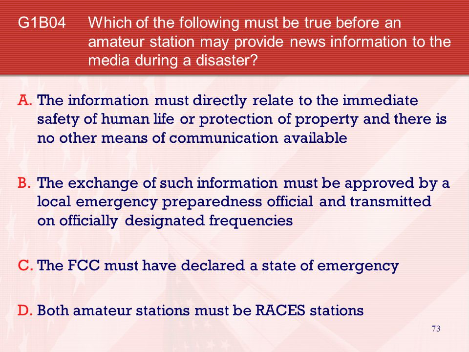 73 G1B04 Which of the following must be true before an amateur station may provide news information to the media during a disaster.