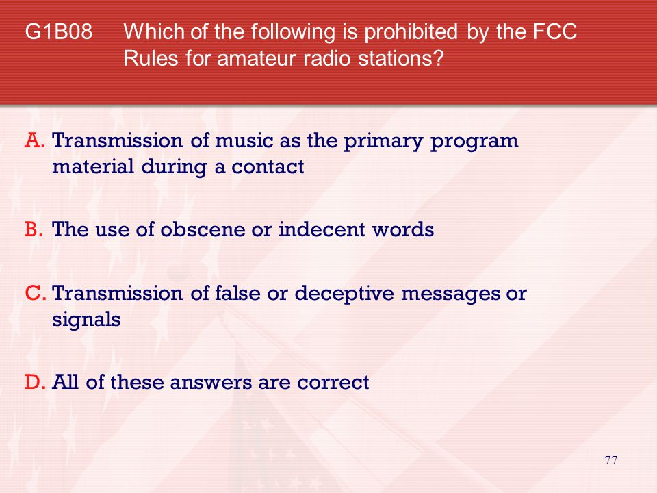 77 G1B08 Which of the following is prohibited by the FCC Rules for amateur radio stations.