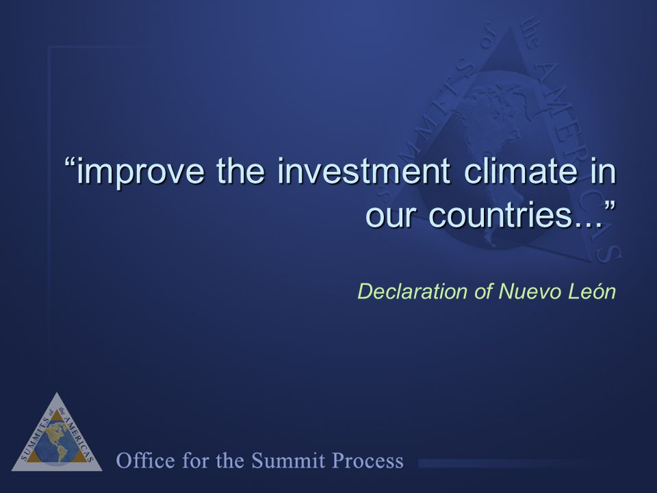 improve the investment climate in our countries... improve the investment climate in our countries... Declaration of Nuevo León