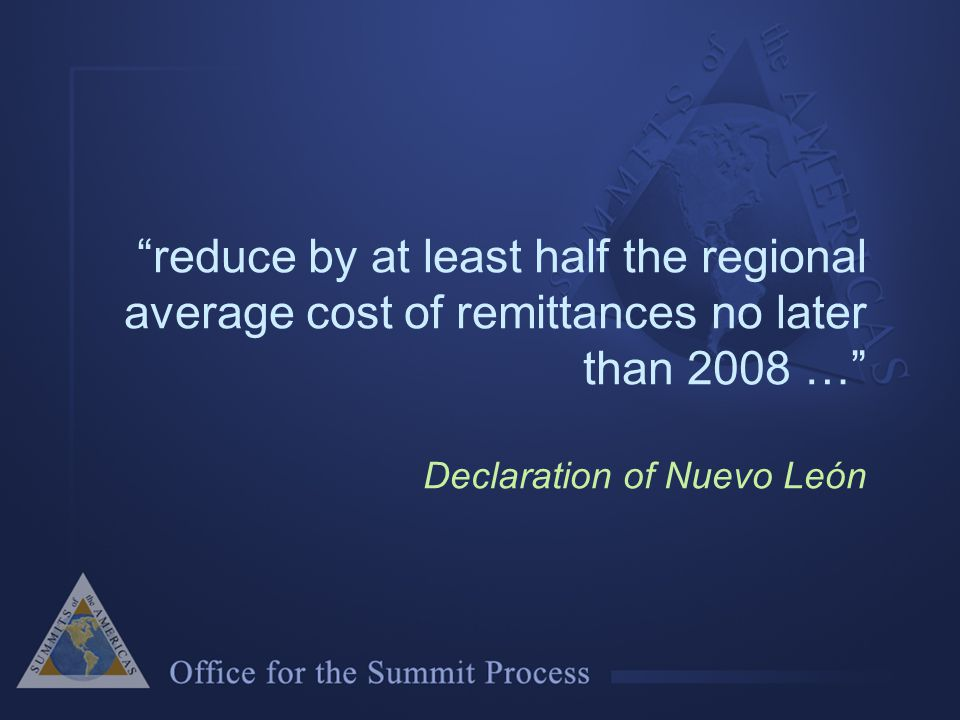 reduce by at least half the regional average cost of remittances no later than 2008 … Declaration of Nuevo León