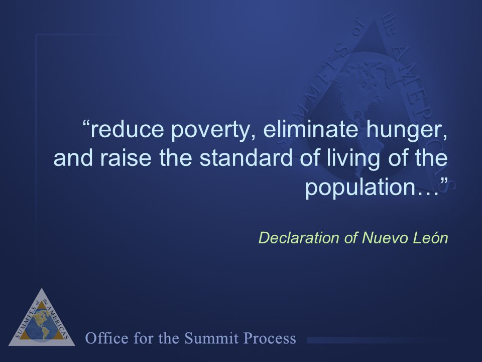 reduce poverty, eliminate hunger, and raise the standard of living of the population… Declaration of Nuevo León