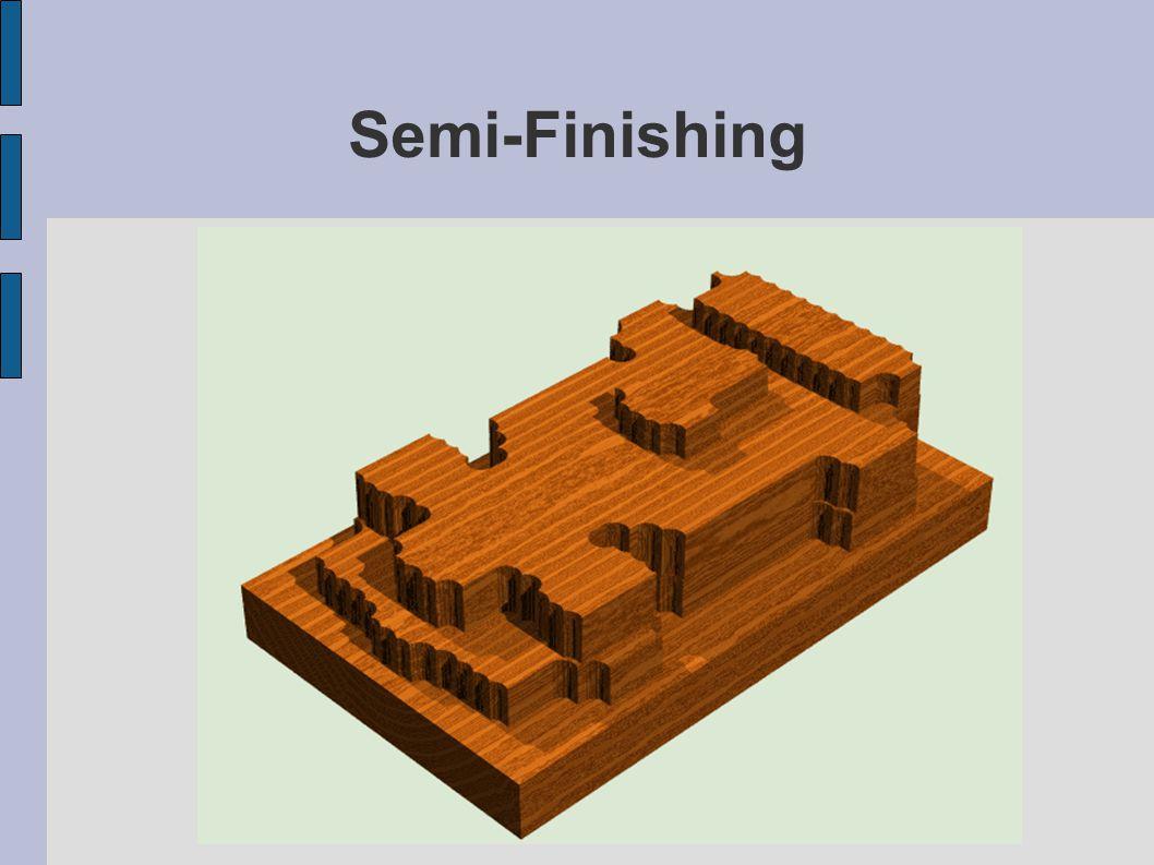 Semi-Finishing