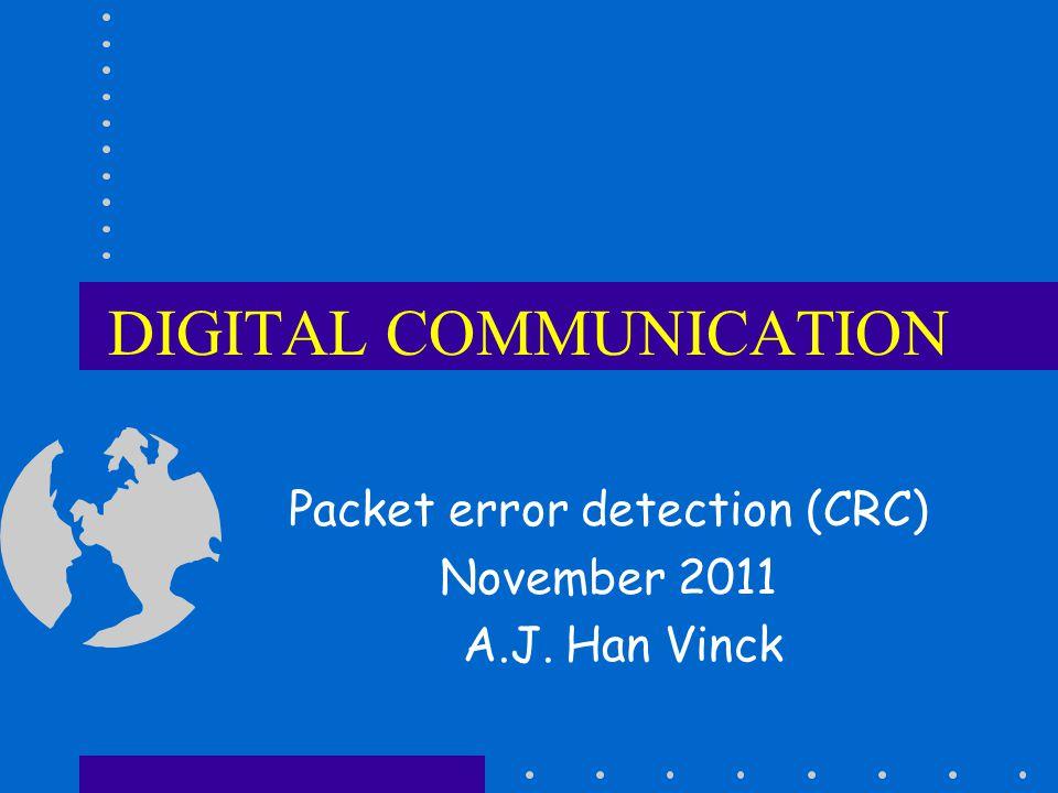 DIGITAL COMMUNICATION Packet error detection (CRC) November 2011 A.J. Han Vinck