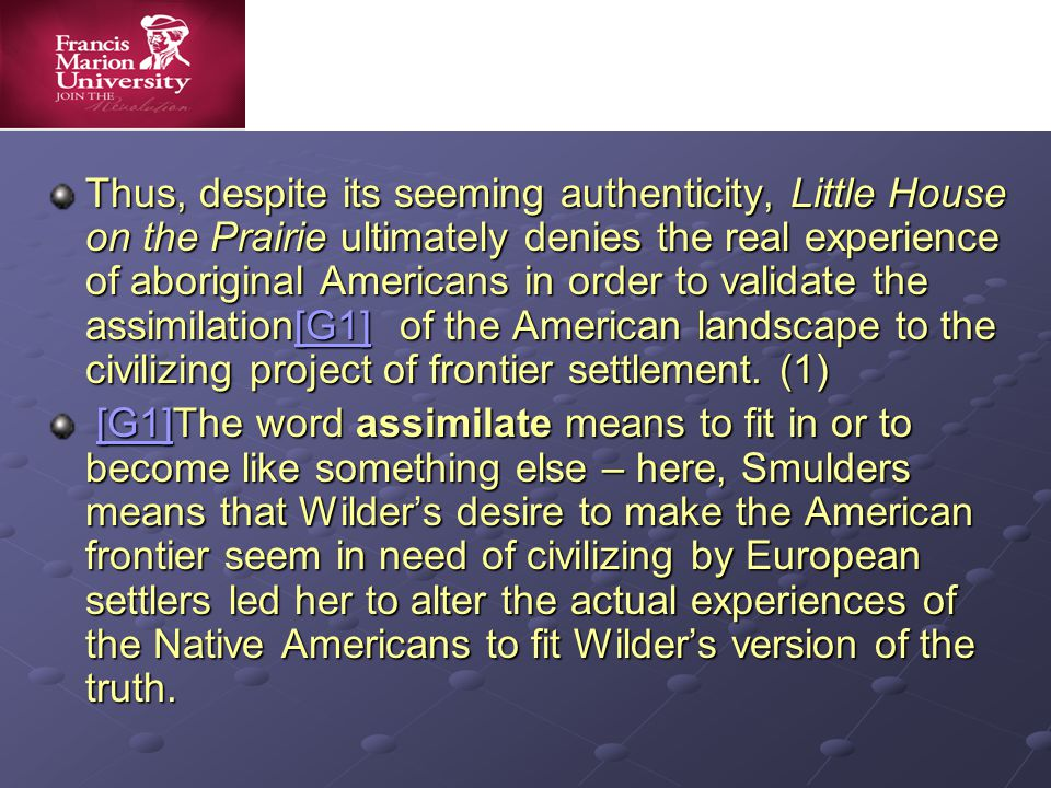 Attempting to provide a full picture of frontier life, Wilder presents Indians as both good and bad (8).