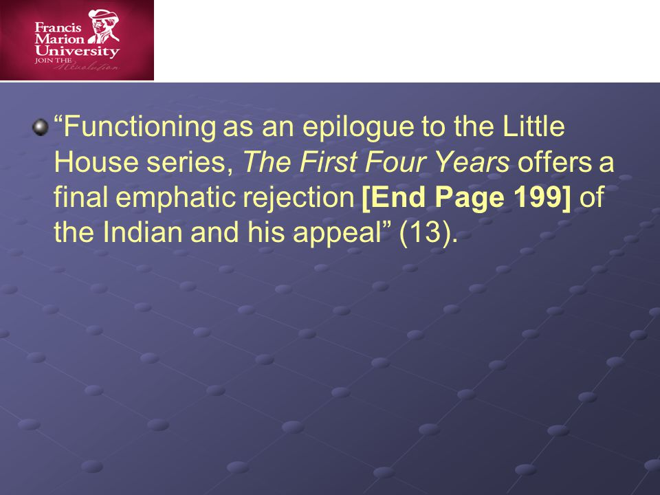 Functioning as an epilogue to the Little House series, The First Four Years offers a final emphatic rejection [End Page 199] of the Indian and his appeal (13).