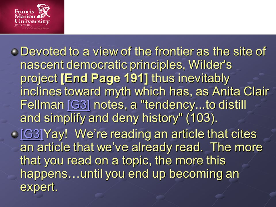 Devoted to a view of the frontier as the site of nascent democratic principles, Wilder s project [End Page 191] thus inevitably inclines toward myth which has, as Anita Clair Fellman [G3] notes, a tendency...to distill and simplify and deny history (103).