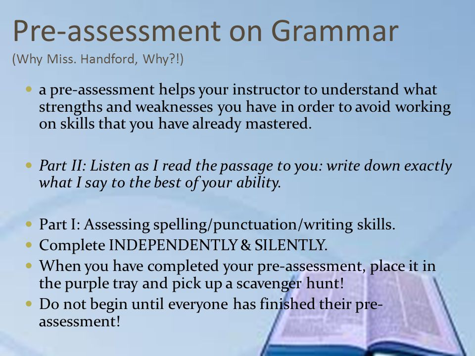 Pre-assessment on Grammar (Why Miss. Handford, Why?!) a pre-assessment helps your instructor to understand what strengths and weaknesses you have in o