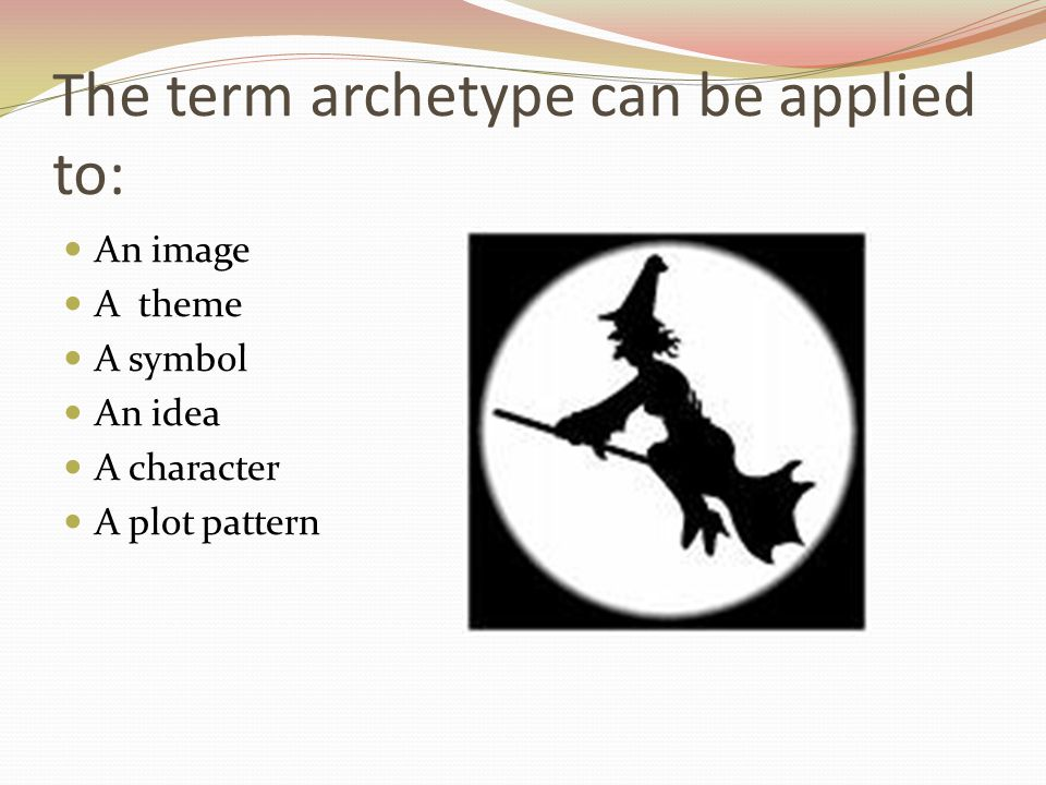 The term archetype can be applied to: An image A theme A symbol An idea A character A plot pattern