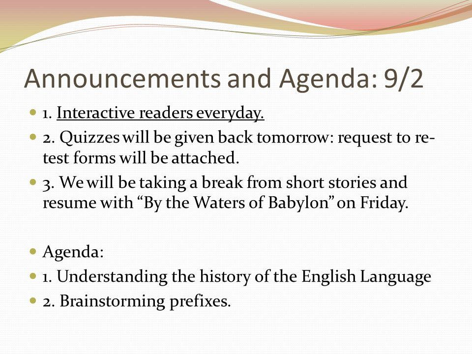 Announcements and Agenda: 9/2 1. Interactive readers everyday. 2. Quizzes will be given back tomorrow: request to re- test forms will be attached. 3.
