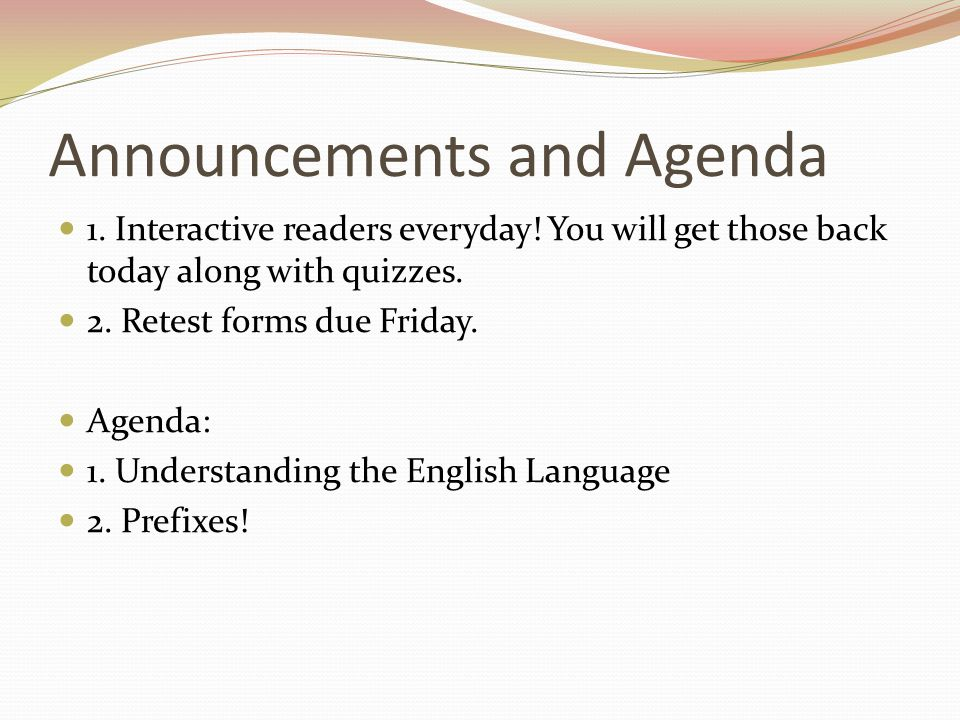 Announcements and Agenda 1. Interactive readers everyday! You will get those back today along with quizzes. 2. Retest forms due Friday. Agenda: 1. Und