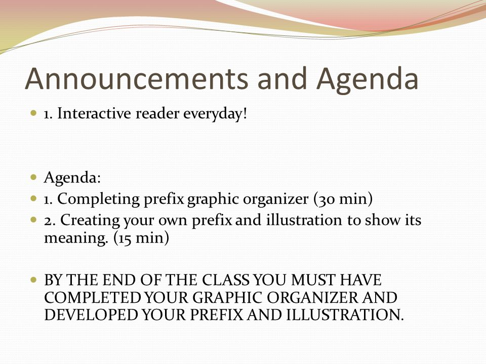 Announcements and Agenda 1. Interactive reader everyday! Agenda: 1. Completing prefix graphic organizer (30 min) 2. Creating your own prefix and illus