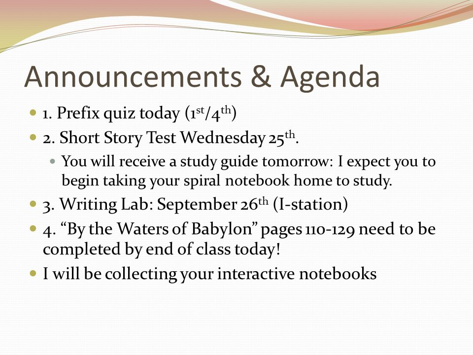 Announcements & Agenda 1. Prefix quiz today (1 st /4 th ) 2. Short Story Test Wednesday 25 th. You will receive a study guide tomorrow: I expect you t