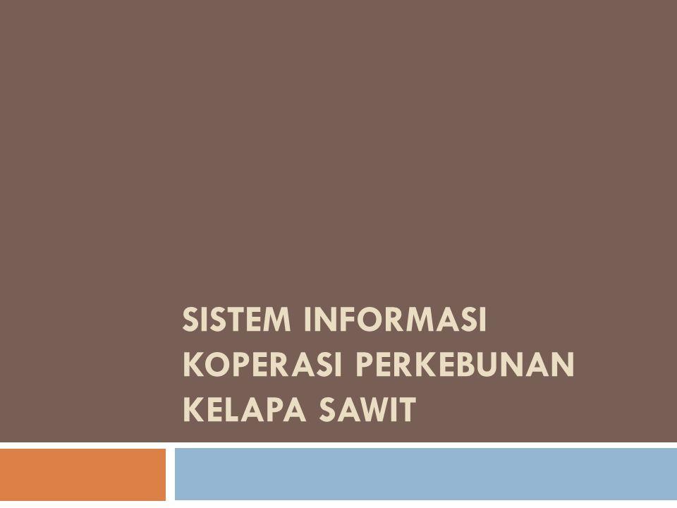 Klasifikasi Pengguna Sistem Informasi Koperasi Perkebunan Kelapa Sawit AdministratorMandor Petani (Pemilik Kebun) Teller