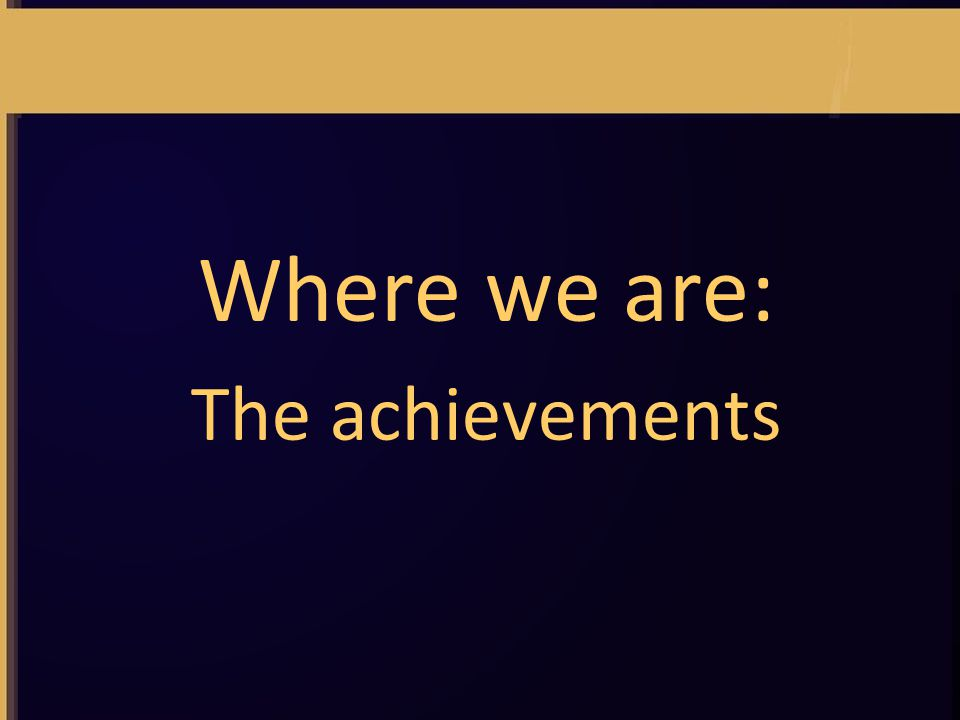 Where we are: The achievements