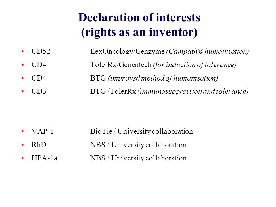 Declaration of interests (rights as an inventor) CD52IlexOncology/Genzyme (Campath® humanisation) CD4TolerRx/Genentech (for induction of tolerance) CD