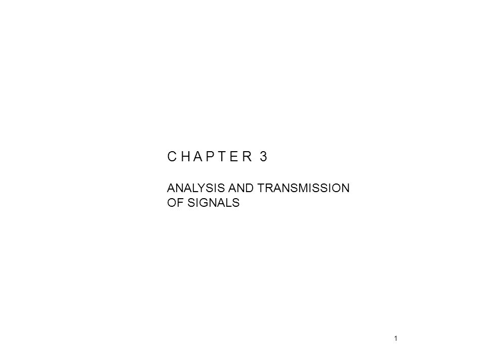 1 C H A P T E R 3 ANALYSIS AND TRANSMISSION OF SIGNALS