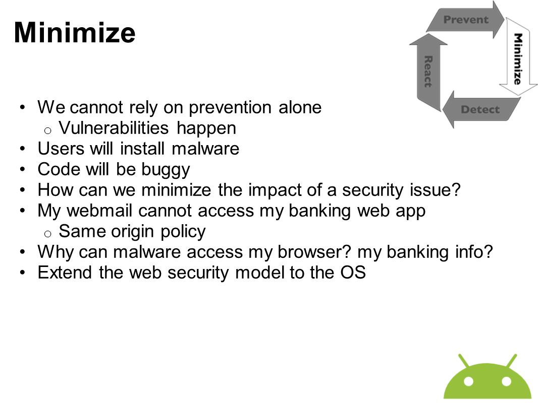 Minimize We cannot rely on prevention alone o Vulnerabilities happen Users will install malware Code will be buggy How can we minimize the impact of a
