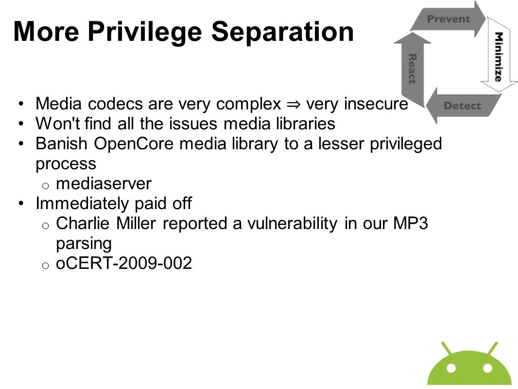 More Privilege Separation Media codecs are very complex ⇒ very insecure Won't find all the issues media libraries Banish OpenCore media library to a l
