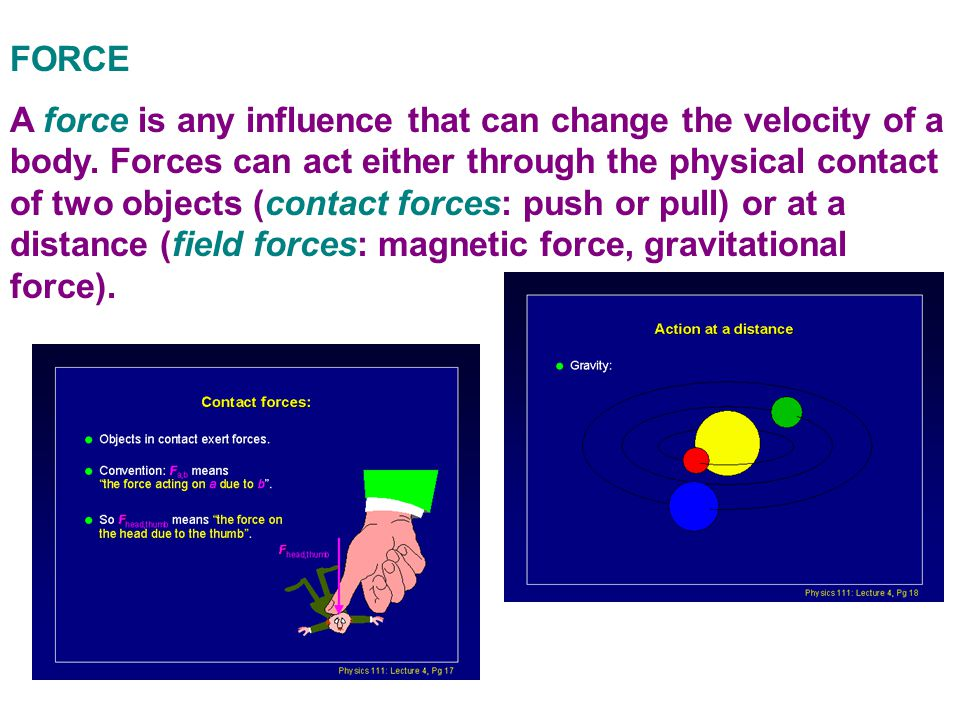 FORCE A force is any influence that can change the velocity of a body.