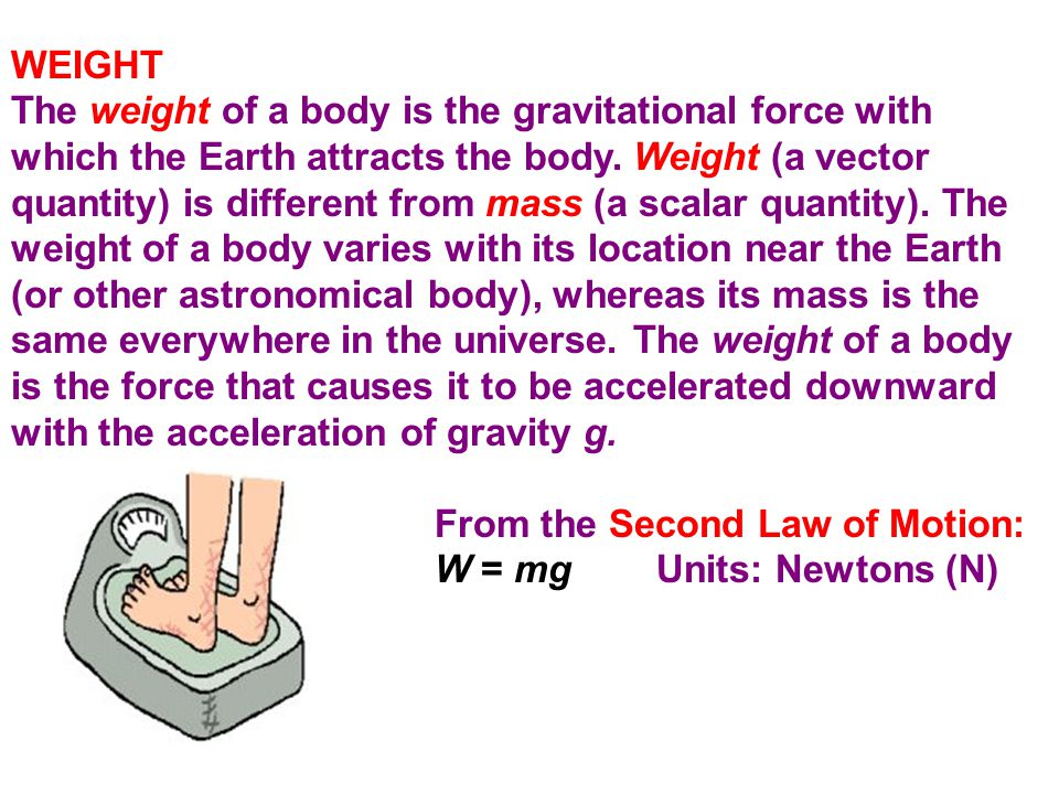 WEIGHT The weight of a body is the gravitational force with which the Earth attracts the body.