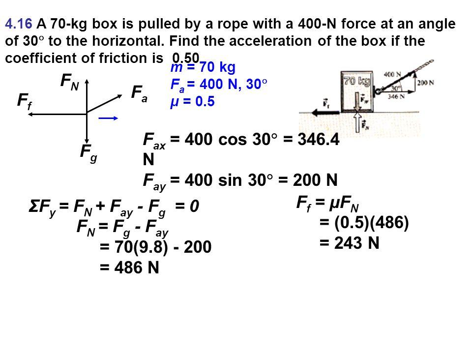 4.16 A 70-kg box is pulled by a rope with a 400-N force at an angle of 30  to the horizontal.