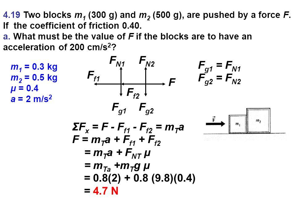 4.19 Two blocks m 1 (300 g) and m 2 (500 g), are pushed by a force F.