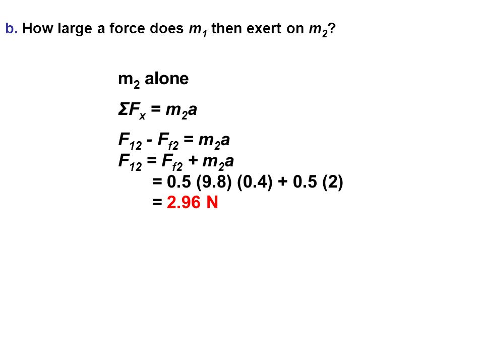 b.How large a force does m 1 then exert on m 2 .