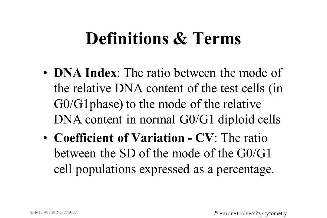 Slide 10, 4/12/2015 of DNA.ppt  Purdue University Cytometry Laboratories Definitions & Terms DNA Index: The ratio between the mode of the relative DN