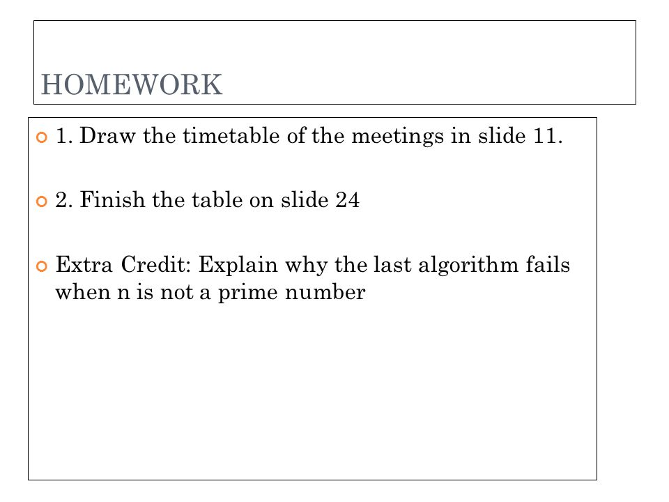HOMEWORK 1.Draw the timetable of the meetings in slide 11.