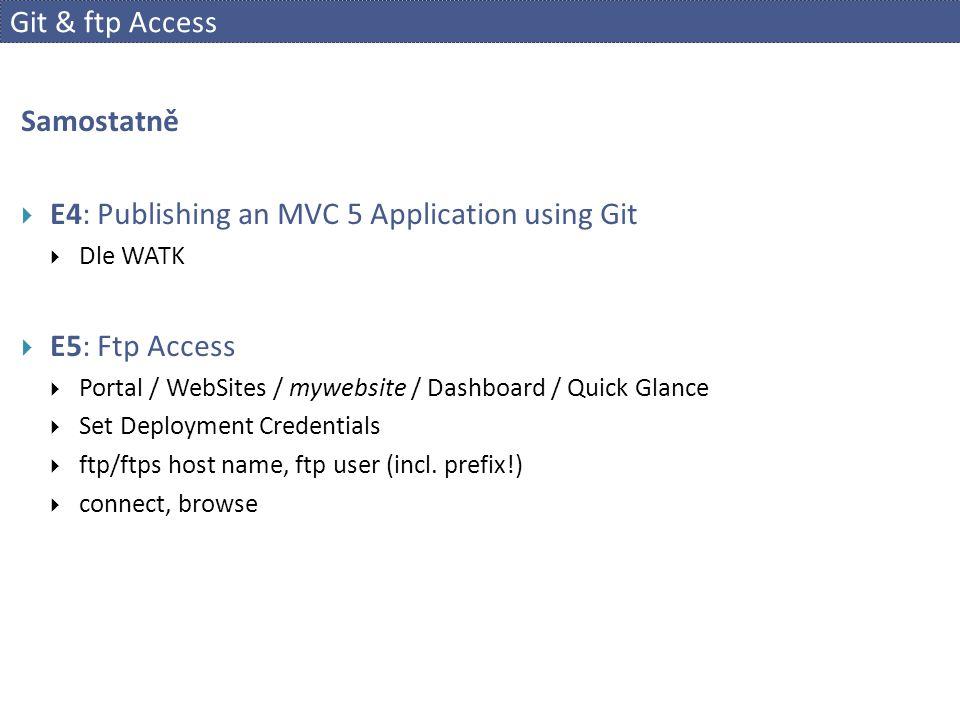 Git & ftp Access Samostatně  E4: Publishing an MVC 5 Application using Git  Dle WATK  E5: Ftp Access  Portal / WebSites / mywebsite / Dashboard / Quick Glance  Set Deployment Credentials  ftp/ftps host name, ftp user (incl.