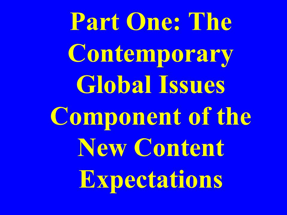 Part One: The Contemporary Global Issues Component of the New Content Expectations