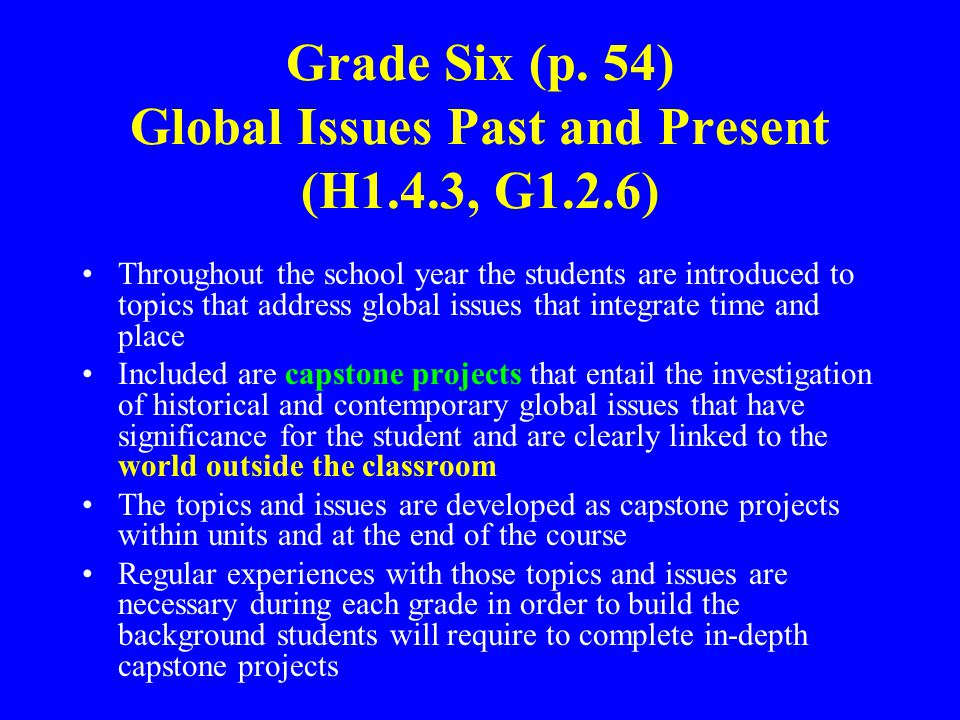 Grade Six (p. 54) Global Issues Past and Present (H1.4.3, G1.2.6) Throughout the school year the students are introduced to topics that address global