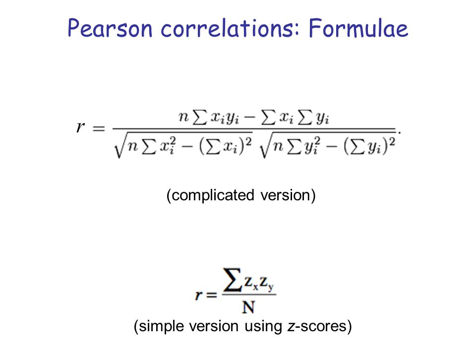 Pearson correlations: Formulae (simple version using z-scores) (complicated version) r